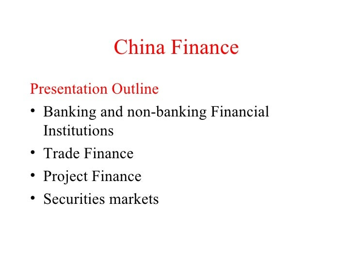 China Finance <ul><li>Presentation Outline </li></ul><ul><li>Banking and non-banking Financial Institutions </li></ul><ul>...