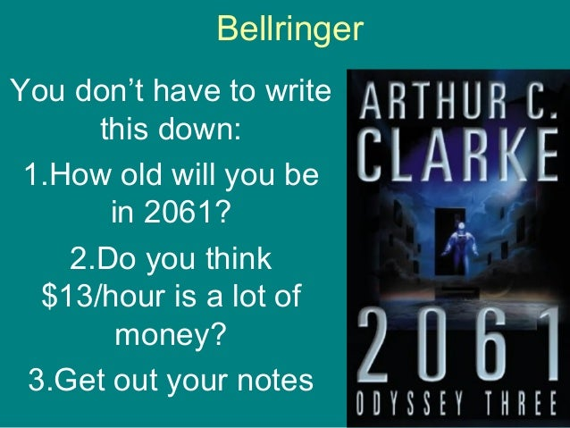 Bellringer You don't have to write this down: 1.How old will you be in 2061? 2.Do you think $13/hour is a lot of money? 3....