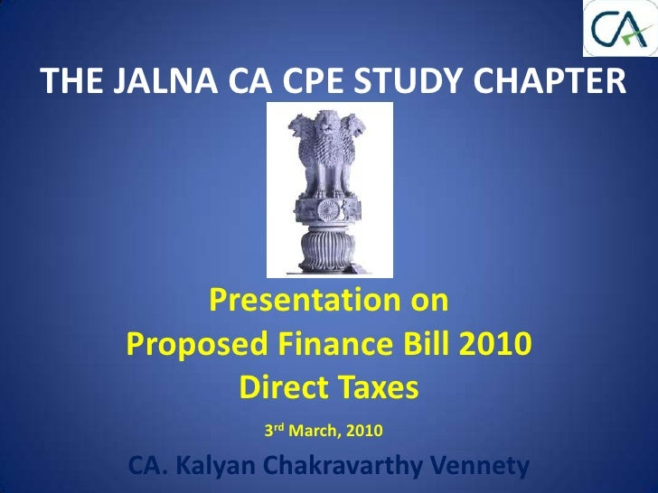 THE JALNA CA CPE STUDY CHAPTER              Presentation on     Proposed Finance Bill 2010            Direct Taxes        ...