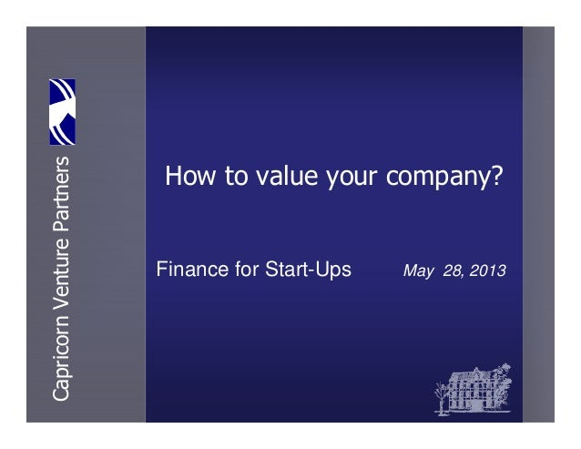CapricornVenturePartnersHow to value your company?Finance for Start-Ups May 28, 2013