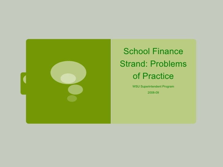 School Finance Strand: Problems of Practice WSU Superintendent Program 2008-09