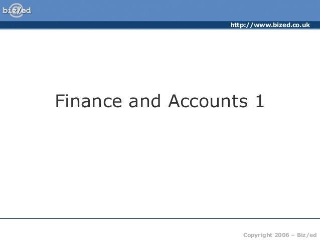 http://www.bized.co.ukCopyright 2006 – Biz/edFinance and Accounts 1
