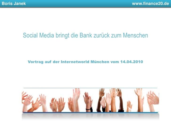 Boris Janek         www.finance20.de<br />Social Media bringt die Bank zurück zum Menschen<br />Vortrag auf der Inte...