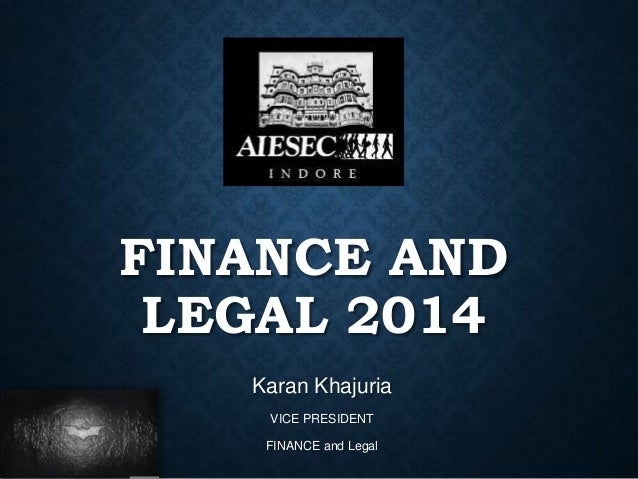 FINANCE AND LEGAL 2014 Karan Khajuria VICE PRESIDENT FINANCE and Legal