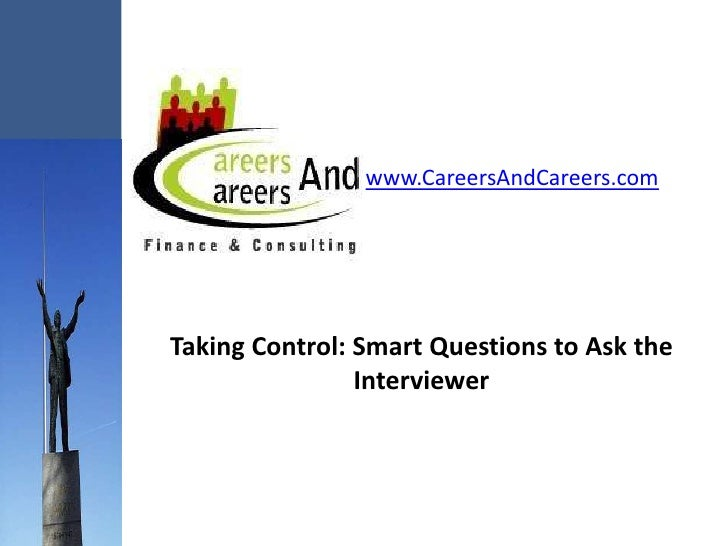 www.CareersAndCareers.com     Taking Control: Smart Questions to Ask the                 Interviewer