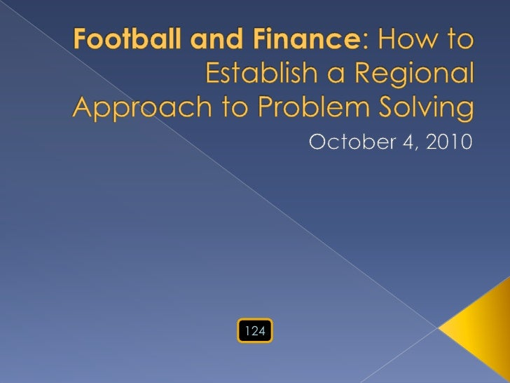 Football and Finance: How to Establish a Regional Approach to Problem Solving<br />October 4, 2010<br />124<br />