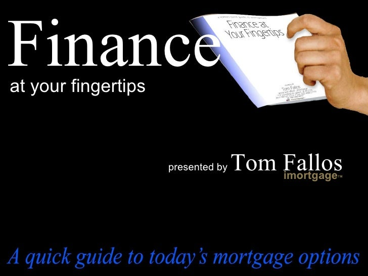Finance at your fingertips presented by  Tom Fallos imortgage TM