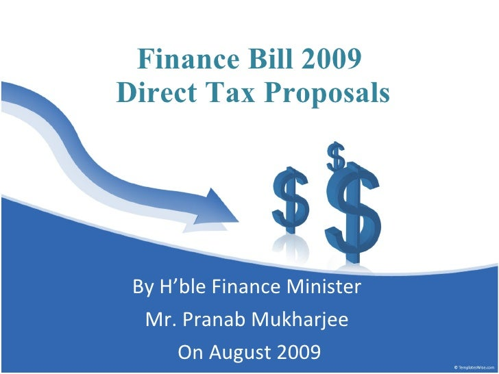 Finance Bill 2009  Direct Tax Proposals By H'ble Finance Minister  Mr. Pranab Mukharjee  On August 2009