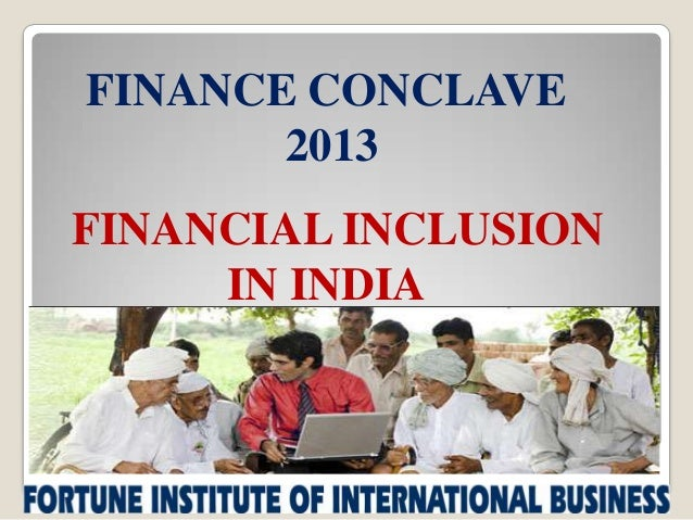 FINANCE CONCLAVE 2013 FINANCIAL INCLUSION IN INDIA