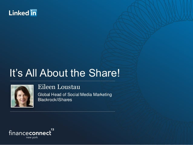 It's All About the Share!Eileen LoustauGlobal Head of Social Media MarketingBlackrock/iShares