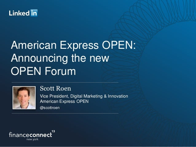 American Express OPEN:Announcing the newOPEN ForumScott RoenVice President, Digital Marketing & InnovationAmerican Express...