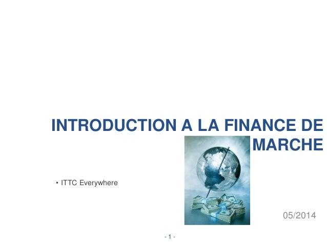 INTRODUCTION A LA FINANCE DE MARCHE 05/2014 • ITTC Everywhere - 1 -