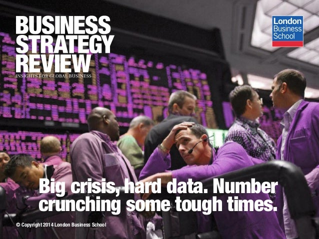 Big crisis, hard data. Number crunching some tough times. © Copyright 2014 London Business School