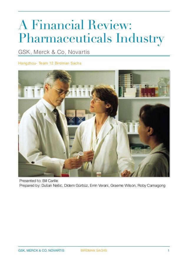 A Financial Review: Pharmaceuticals Industry GSK, Merck & Co, Novartis  !  Hangzhou- Team 12 Birdman Sachs  Presented to:...