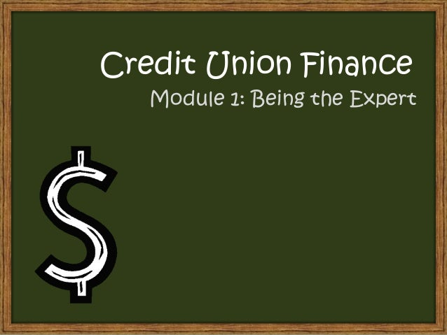 Credit Union Finance   Module 1: Being the Expert