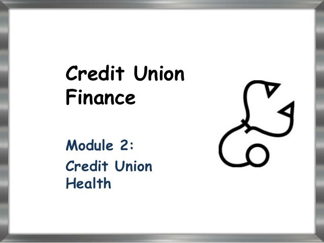 Credit UnionFinanceModule 2:Credit UnionHealth