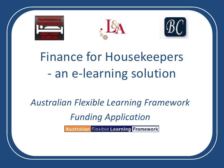 Finance for Housekeepers- an e-learning solution<br />Australian Flexible Learning Framework<br />Funding Application<br />