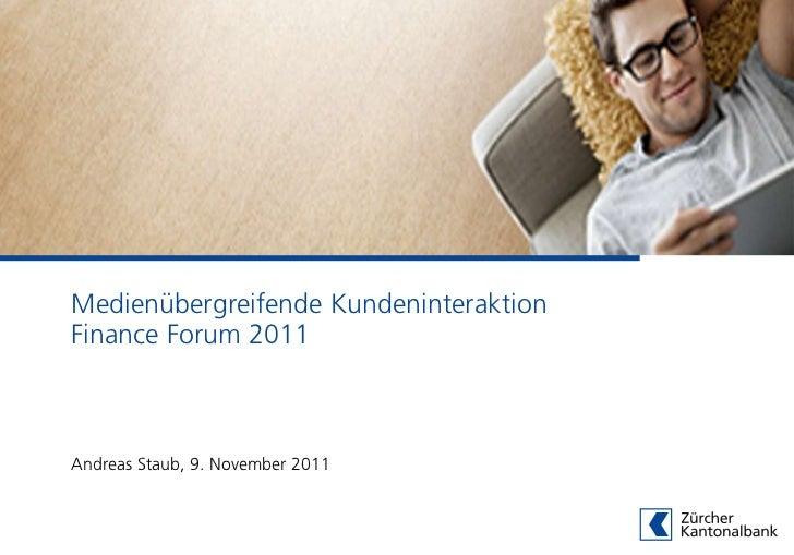 Medienübergreifende KundeninteraktionFinance Forum 2011Andreas Staub, 9. November 2011