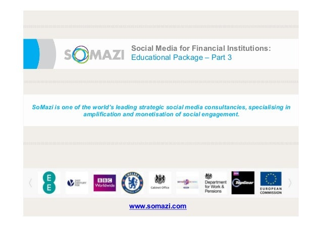 e Social Media for Financial Institutions: Educational Package – Part 3 SoMazi is one of the world's leading strategic soc...