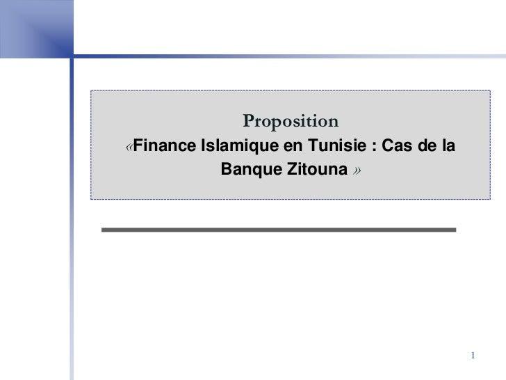 Proposition«Finance Islamique en Tunisie : Cas de la            Banque Zitouna »                                          ...