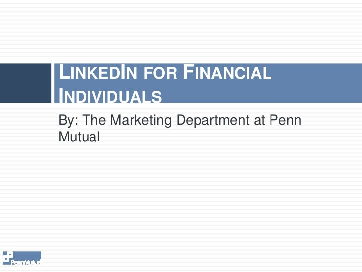 By: The Marketing Department at Penn Mutual<br />LinkedIn for Financial Individuals<br />