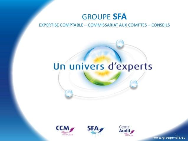 GROUPE SFA EXPERTISE COMPTABLE – COMMISSARIAT AUX COMPTES – CONSEILS  1  www.groupe-sfa.eu