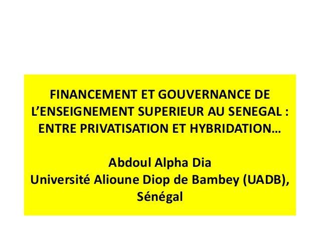 FINANCEMENT ET GOUVERNANCE DE L'ENSEIGNEMENT SUPERIEUR AU SENEGAL : ENTRE PRIVATISATION ET HYBRIDATION… Abdoul Alpha Dia U...