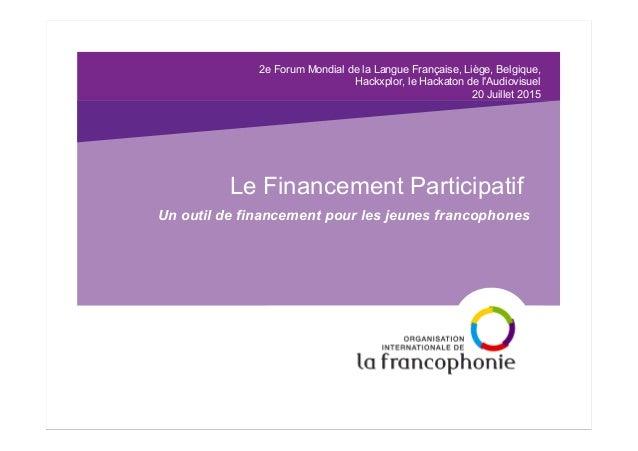 2e Forum Mondial de la Langue Française, Liège, Belgique, Hackxplor, le Hackaton de l'Audiovisuel 20 Juillet 2015 Le Finan...