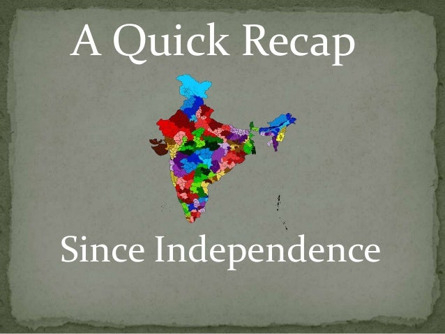 A Quick RecapSince Independence