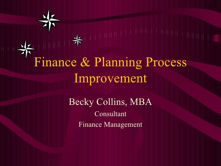 Finance & Planning Process Improvement Becky Collins, MBA Consultant Finance Management