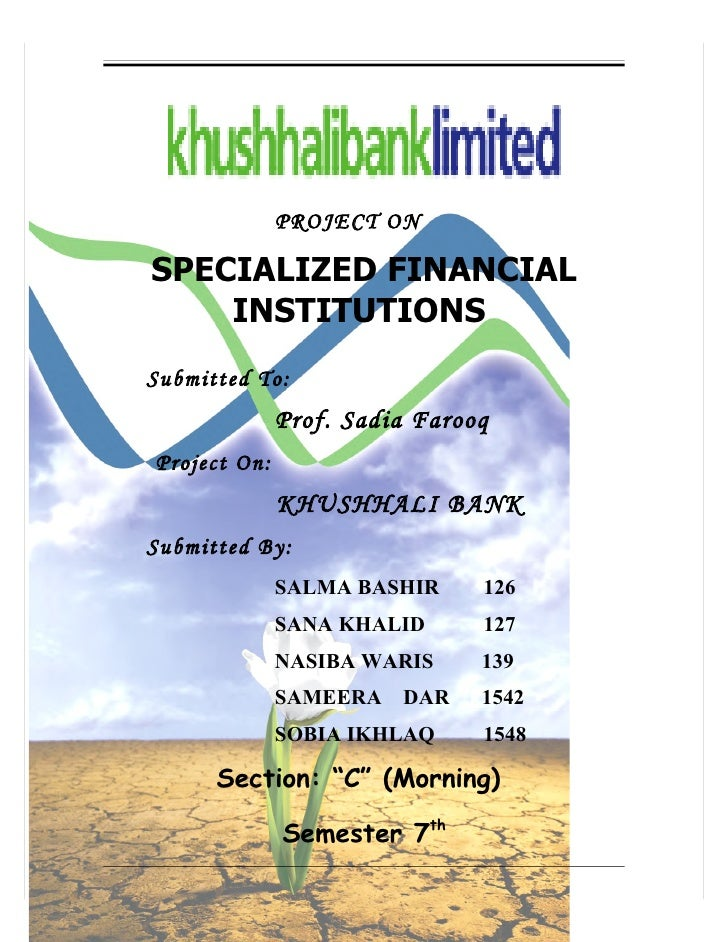 PROJECT ON  SPECIALIZED FINANCIAL     INSTITUTIONS Submitted To:               Prof. Sadia Farooq Project On:             ...