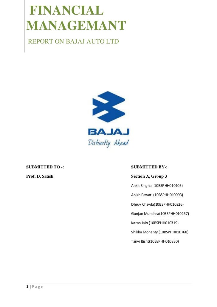 FINANCIALMANAGEMANTREPORT ON BAJAJ AUTO LTDSUBMITTED TO -:            SUBMITTED BY-:Prof. D. Satish            Section A, ...