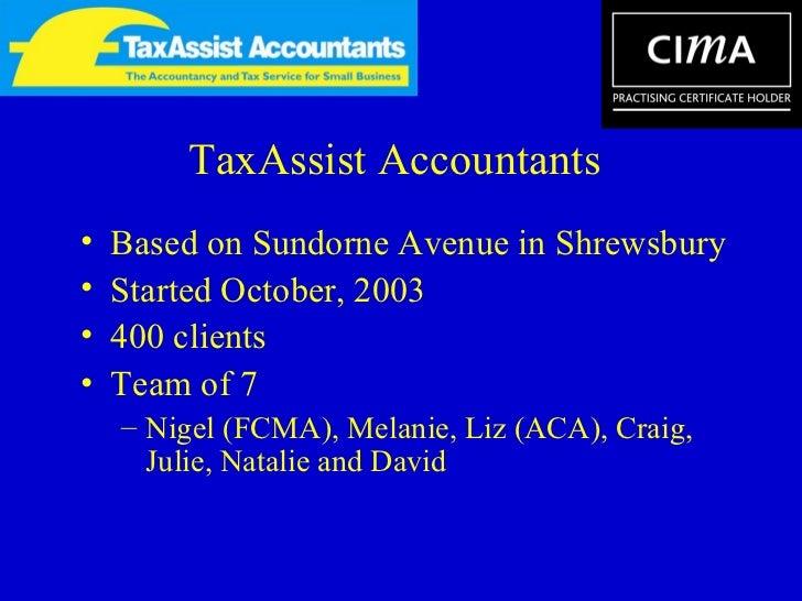 TaxAssist Accountants <ul><li>Based on Sundorne Avenue in Shrewsbury </li></ul><ul><li>Started October, 2003 </li></ul><ul...