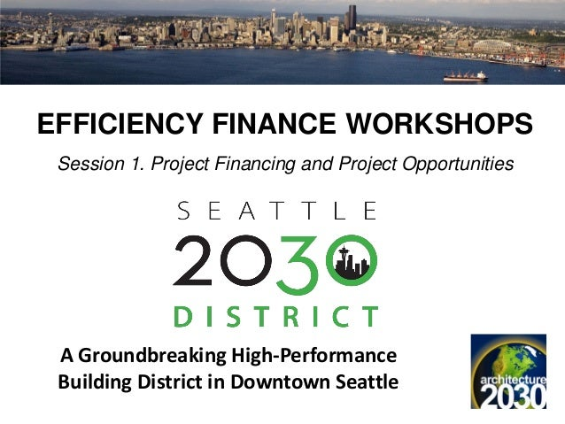 EFFICIENCY FINANCE WORKSHOPS Session 1. Project Financing and Project Opportunities A Groundbreaking High-Performance Buil...