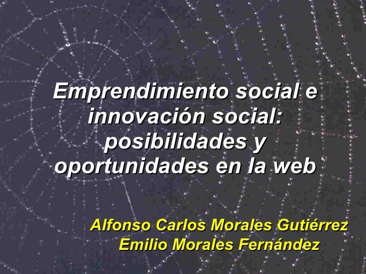 Emprendimiento social e innovación social: posibilidades y oportunidades en la web Alfonso Carlos Morales Gutiérrez Emilio...