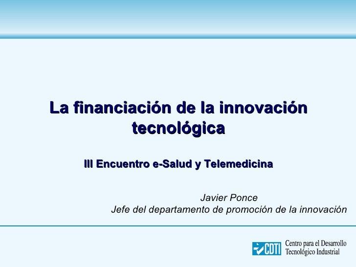La financiación de la innovación           tecnológica      III Encuentro e-Salud y Telemedicina                          ...
