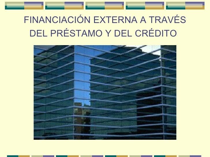 FINANCIACIÓN EXTERNA A TRAVÉS DEL PRÉSTAMO Y DEL CRÉDITO