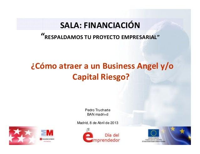 ¿Cómo atraer a un Business Angel y/o Capital Riesgo?. Pedro Trucharte. Inveready - Madrid