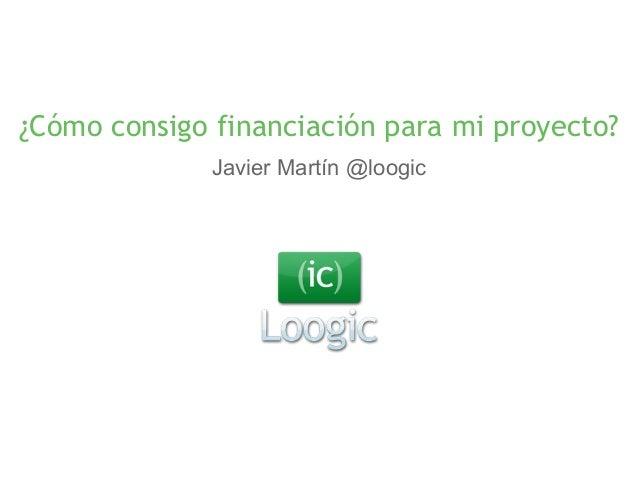 Financiación de la Innovación y financiación para ser más competitivo. Javier Martín