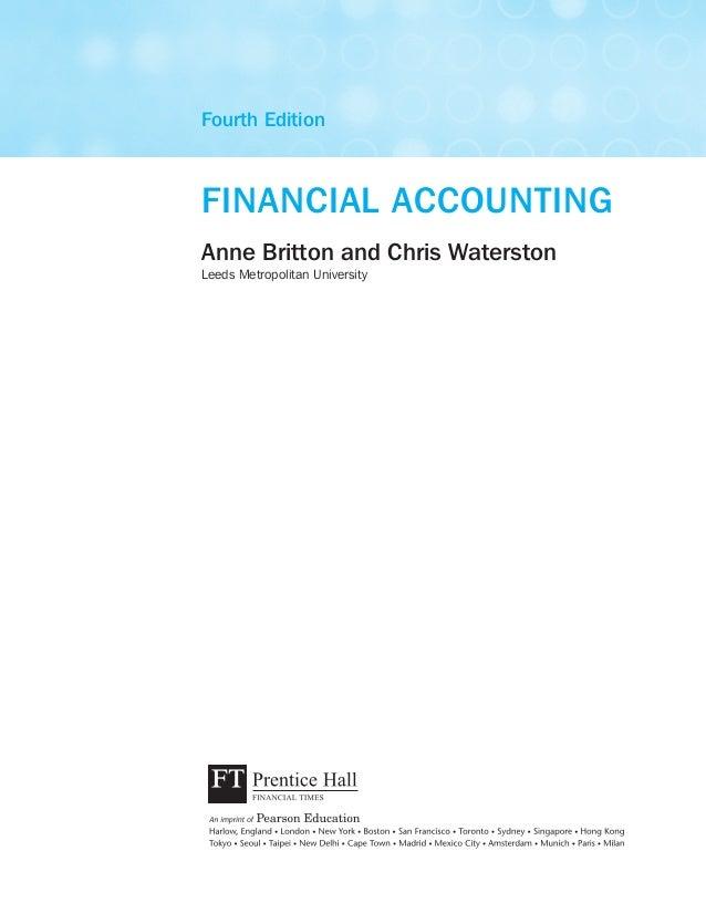 Fourth EditionFINANCIAL ACCOUNTINGAnne Britton and Chris WaterstonLeeds Metropolitan University