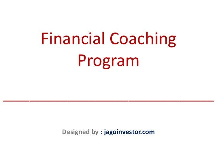 Financial Coaching          Program________________________________        Designed by : jagoinvestor.com