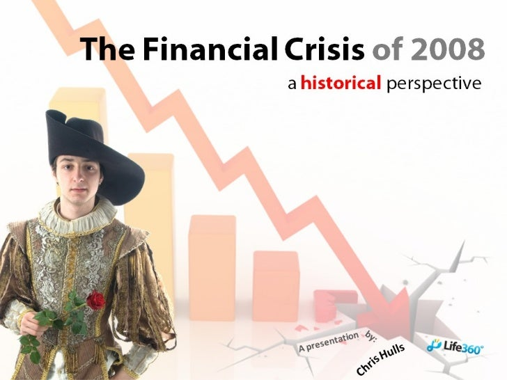 The Financial Crisis: an Historical Perspective
