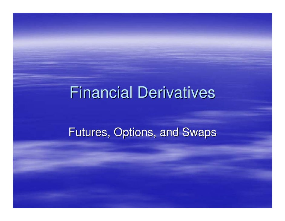 Financial Derivatives  Futures, Options, and Swaps