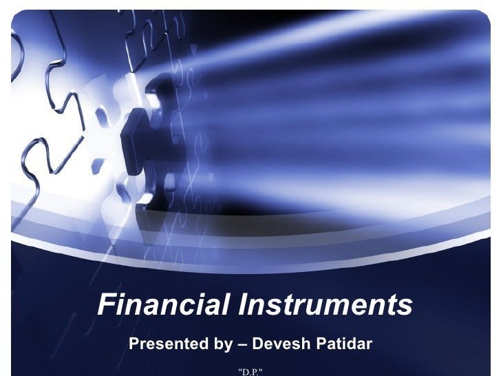 Financial Instruments Presented by – Devesh Patidar