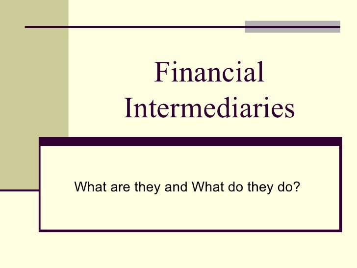 Financial Intermediaries What are they and What do they do?