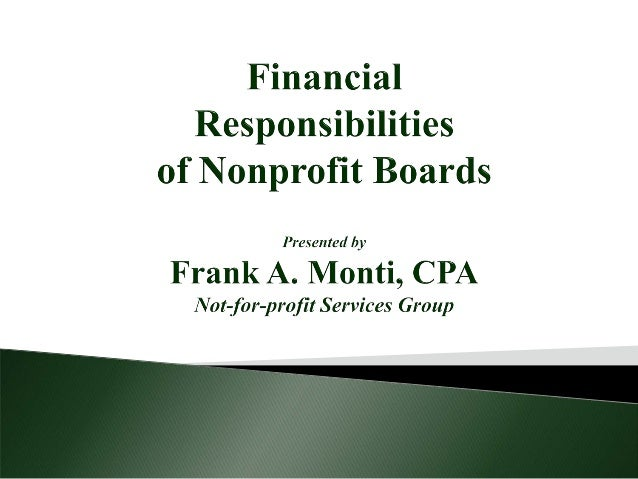  Board members are ultimately responsible for the very survival, financial viability, and program success of the organiza...