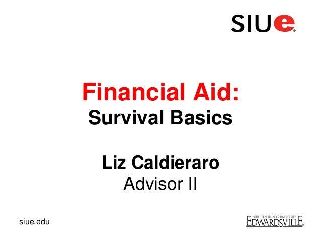 Liz CaldieraroAdvisor IIFinancial Aid:Survival Basicssiue.edu