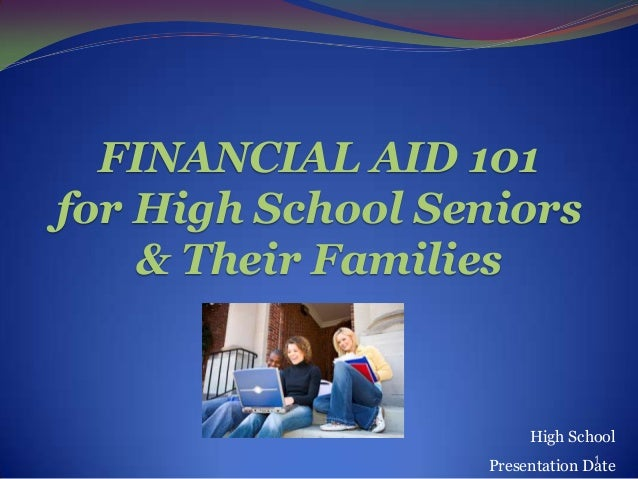 FINANCIAL AID 101for High School Seniors    & Their Families                       High School                            ...