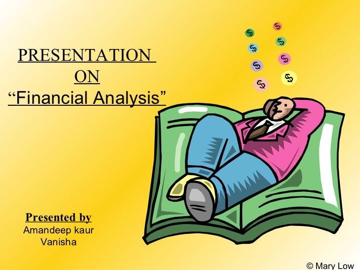 "PRESENTATION        ON""Financial Analysis""  Presented by Amandeep kaur   Vanisha                       © Mary Low"