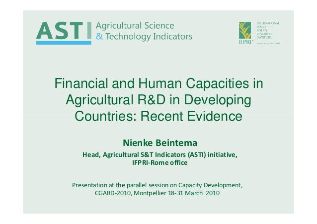 Financial and Human Capacities in  Agricultural R&D in Developing   Countries: Recent Evidence                    Nienke B...